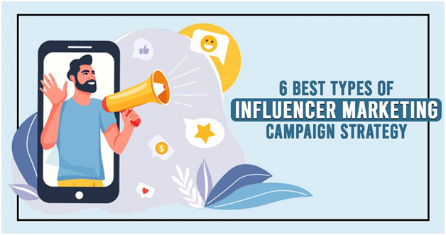 6 Most Useful Types of Influencer Advertising Campaign Plan